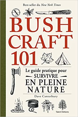 Livre survivalisme: Bushcraft 101 - Le guide pratique pour survivre en pleine nature
