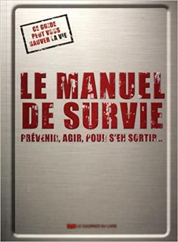 Le manuel de survie: Prévenir, agir, pour s'en sortir...
