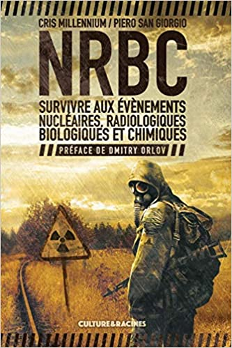 NRBC Survivre aux évènements nucléaires, radiologiques, biologiques et chimiques